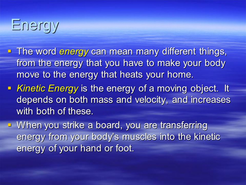 Energy  The word energy can mean many different things, from the energy that you have to make your body move to the energy that heats your home.