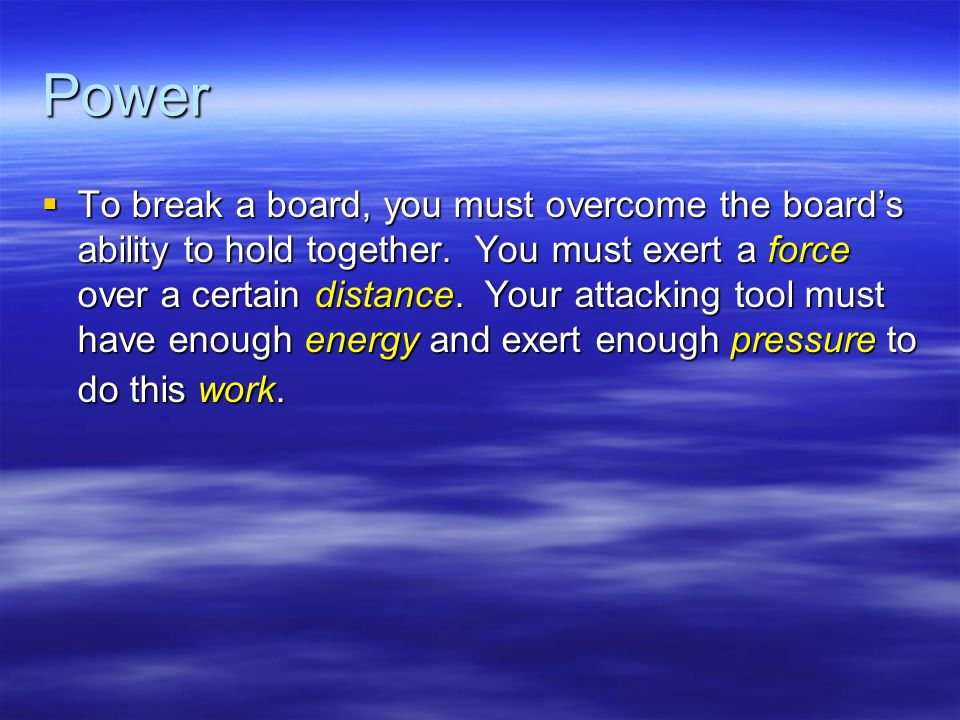 Power  To break a board, you must overcome the board's ability to hold together.