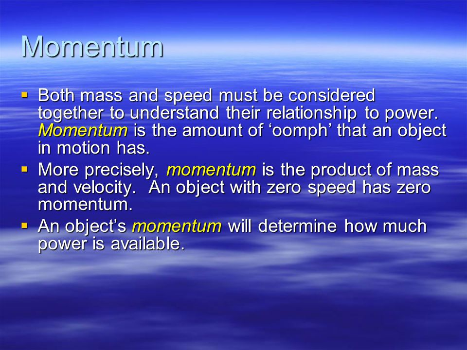 Momentum  Both mass and speed must be considered together to understand their relationship to power.