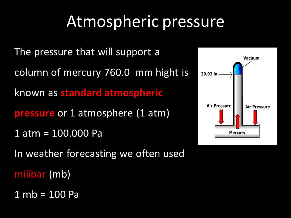 Atmospheric pressure The pressure that will support a column of mercury 760.0 mm hight is known as standard atmospheric pressure or 1 atmosphere (1 at