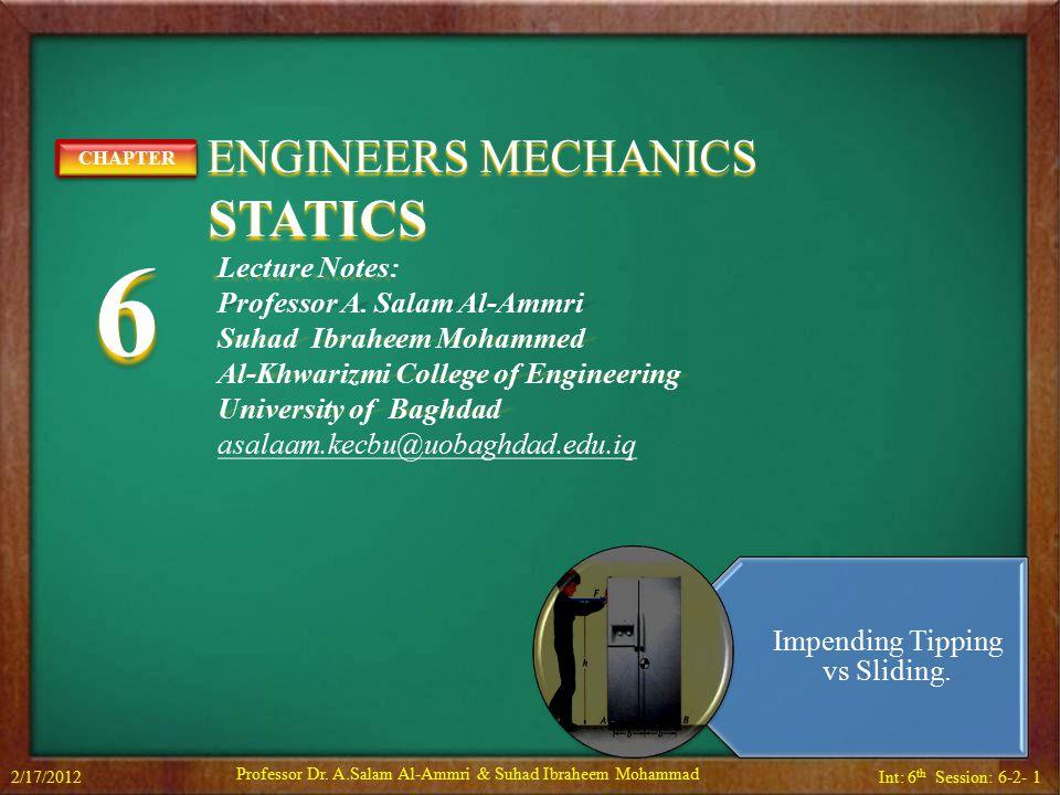 Int: 6 th Session: 6-2- 1 ENGINEERS MECHANICS ENGINEERS MECHANICS STATICS STATICS CHAPTER6CHAPTER6 Lecture Notes: Professor A. Salam Al-Ammri Suhad Ib