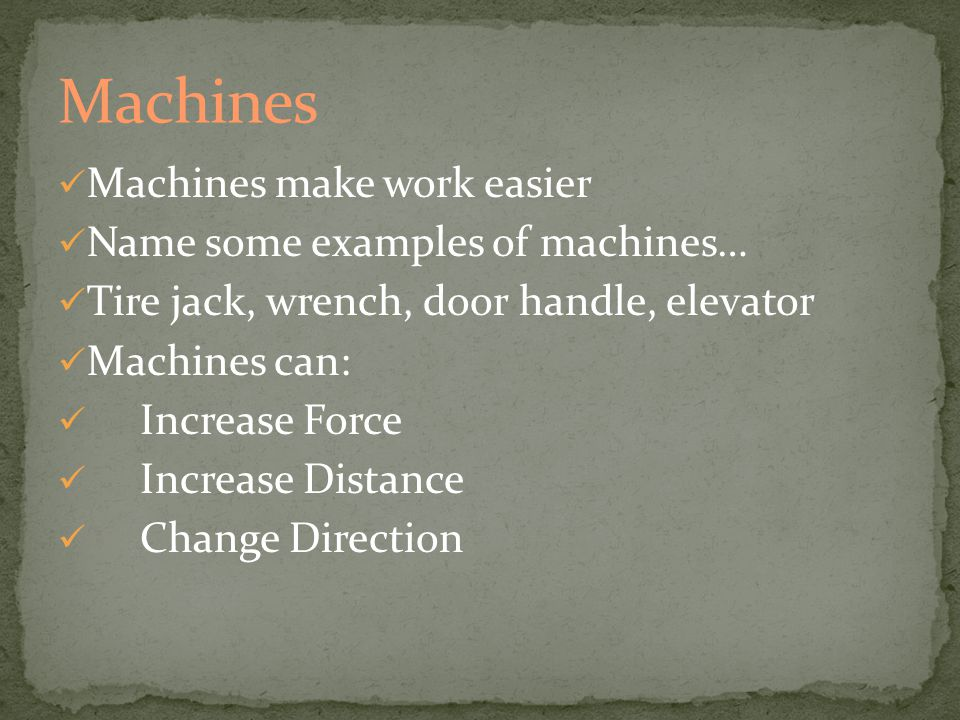 The force you exert on a machine = input force Distance the force acts through = input distance Work done by input force acting through input distance = work input i.f.