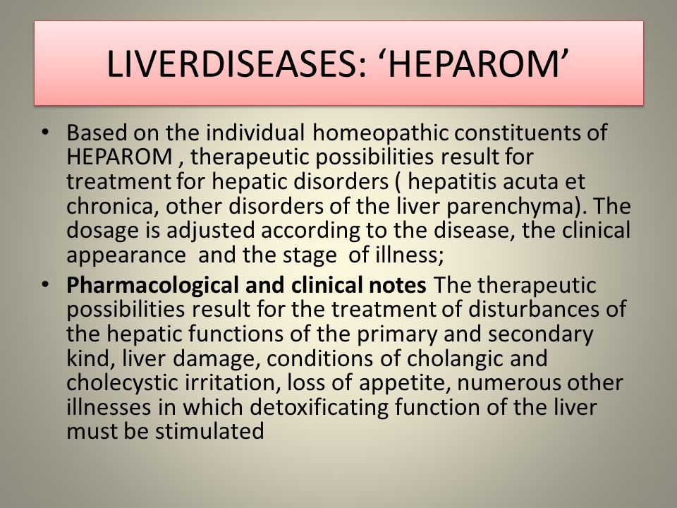 LIVERDISEASES: 'HEPAROM' Based on the individual homeopathic constituents of HEPAROM, therapeutic possibilities result for treatment for hepatic disorders ( hepatitis acuta et chronica, other disorders of the liver parenchyma).