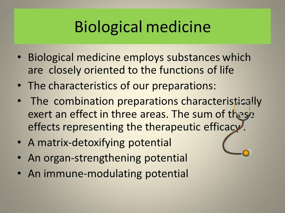 Biological medicine The goal of biological medicine is the support or restoration of teleological forces of development and self-healing