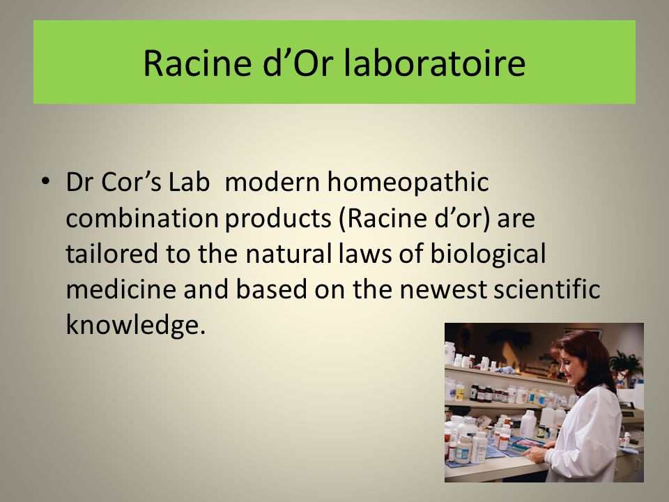 Racine d'Or Laboratoire Dr Cor Lab's modern homeopathic products (Racine d'Or)are developed and tested on effectiveness in the practice of the clinic United Kingdom, France, the Netherlands