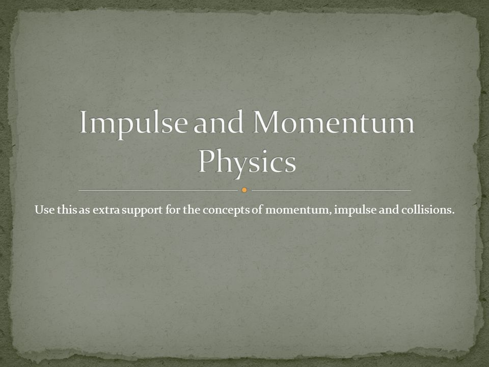 Use this as extra support for the concepts of momentum, impulse and collisions.