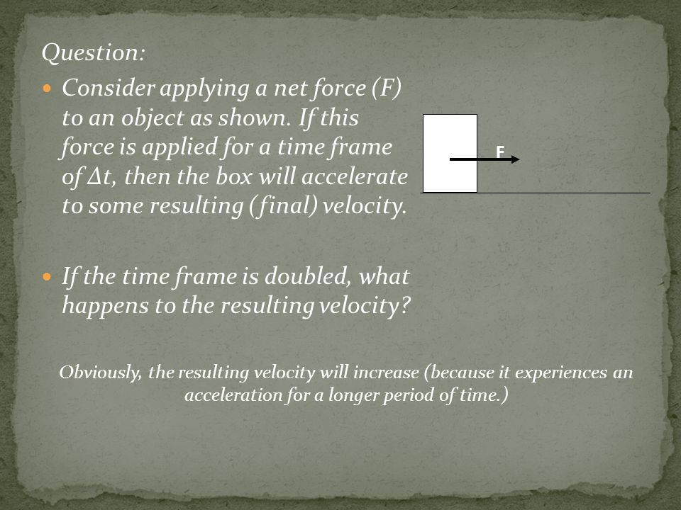 Impulse is a vector quantity describing the product of the (average) force (applied to an object) and the time over which that force is applied.
