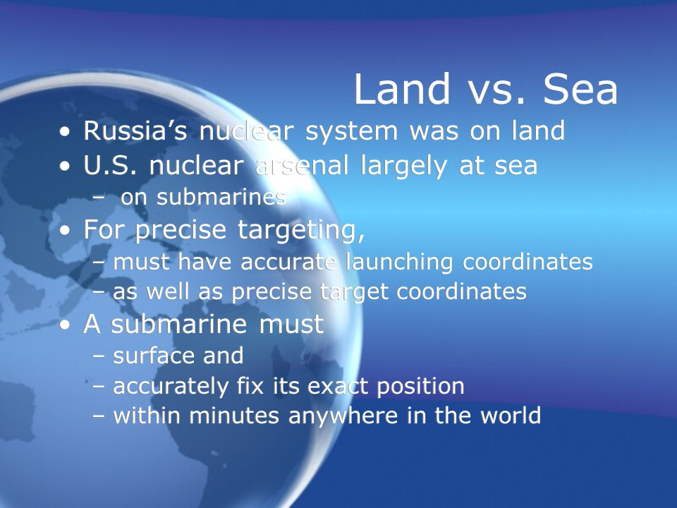 Land vs. Sea Russia's nuclear system was on land U.S.