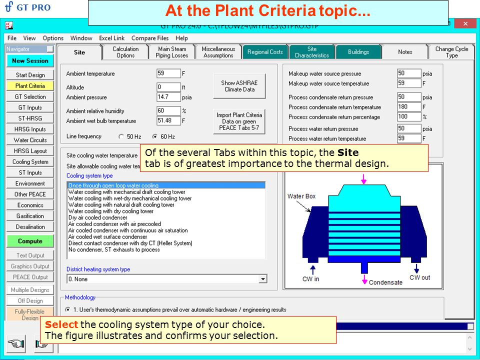 At the Plant Criteria topic... Of the several Tabs within this topic, the Site tab is of greatest importance to the thermal design. Select the cooling