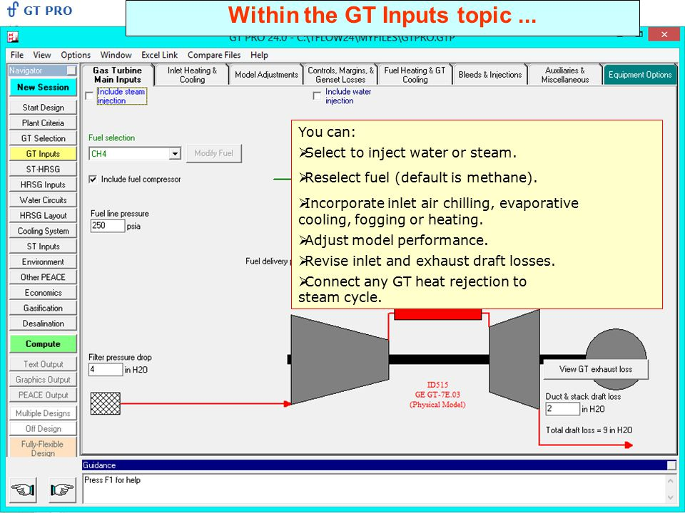 Within the GT Inputs topic... You can:  Select to inject water or steam.  Reselect fuel (default is methane).  Incorporate inlet air chilling, evap