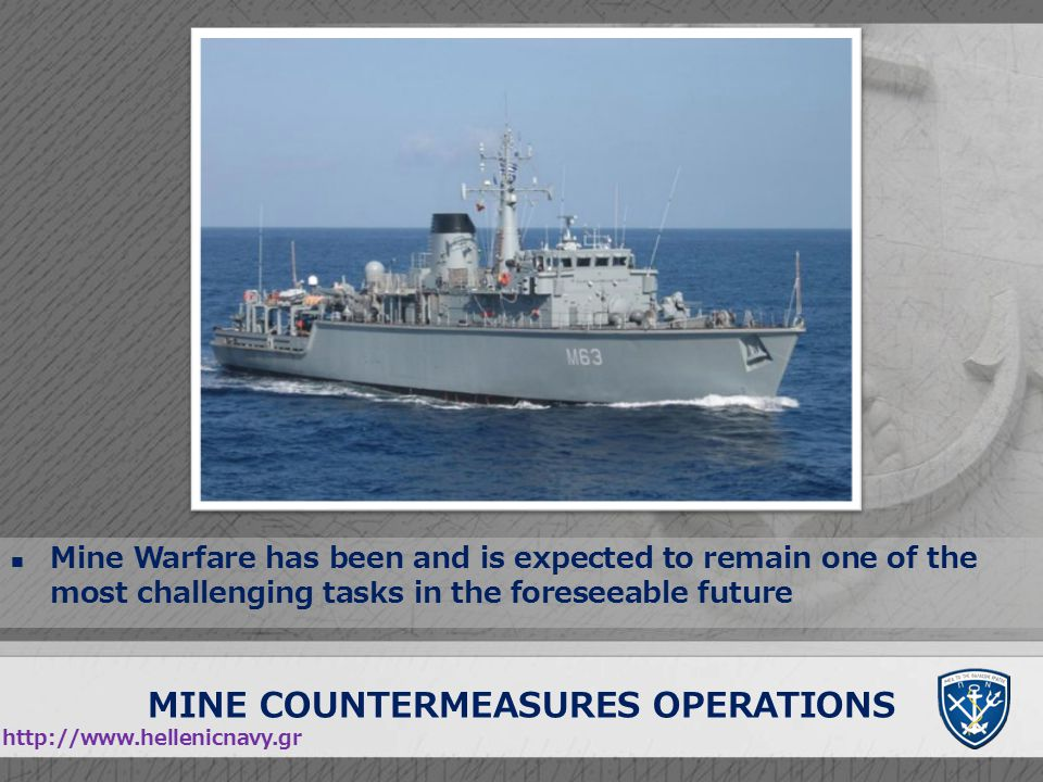 MINE COUNTERMEASURES OPERATIONS http://www.hellenicnavy.gr Mine Warfare has been and is expected to remain one of the most challenging tasks in the fo
