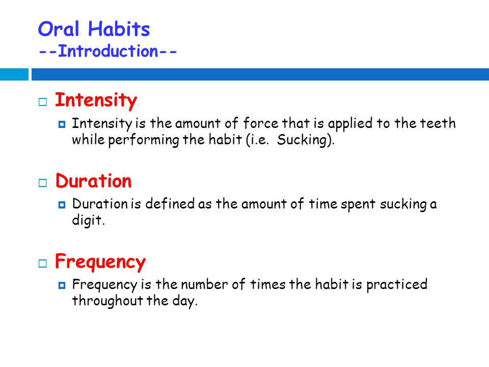 Oral Habits --Lip Habits--  Habits that involve manipulation of the lips and perioral structures are termed lip habits.
