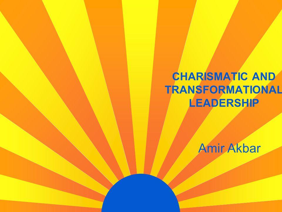 CHARISMATIC AND TRANSFORMATIONAL LEADERSHIP Amir Akbar