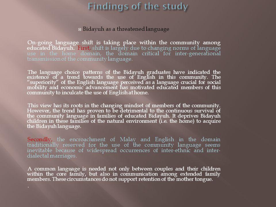  Bidayuh as a threatened language On-going language shift is taking place within the community among educated Bidayuh.
