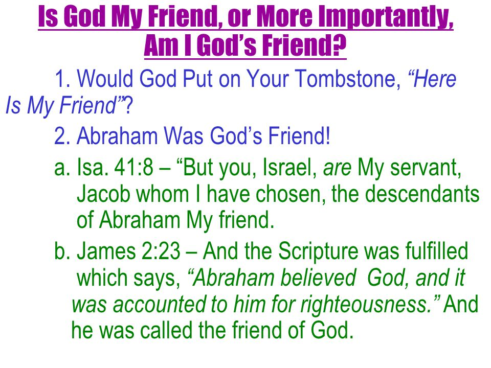 c.At the end of your life, will God be able to say that your were His friend.