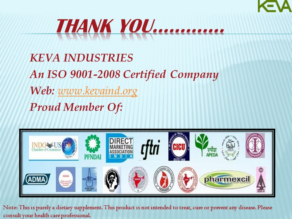 KEVA INDUSTRIES An ISO 9001-2008 Certified Company Web: www.kevaind.org www.kevaind.org Proud Member Of: Note: This is purely a dietary supplement.