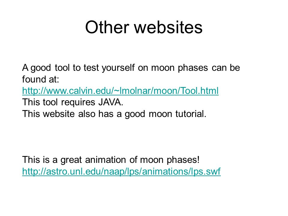 Other websites A good tool to test yourself on moon phases can be found at: http://www.calvin.edu/~lmolnar/moon/Tool.html This tool requires JAVA. Thi
