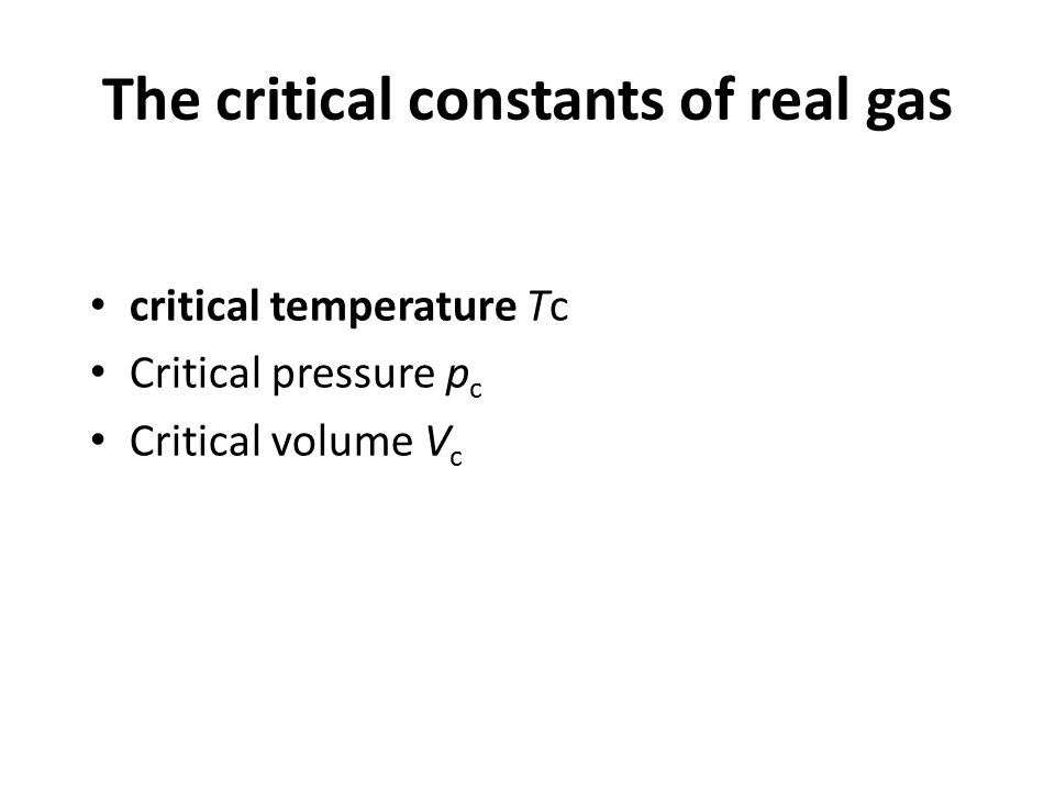 The critical constants of real gas critical temperature Tc Critical pressure p c Critical volume V c