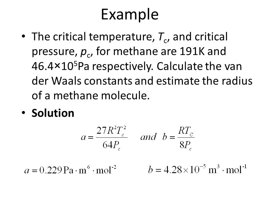 Example The critical temperature, T c, and critical pressure, p c, for methane are 191K and 46.4×10 5 Pa respectively.
