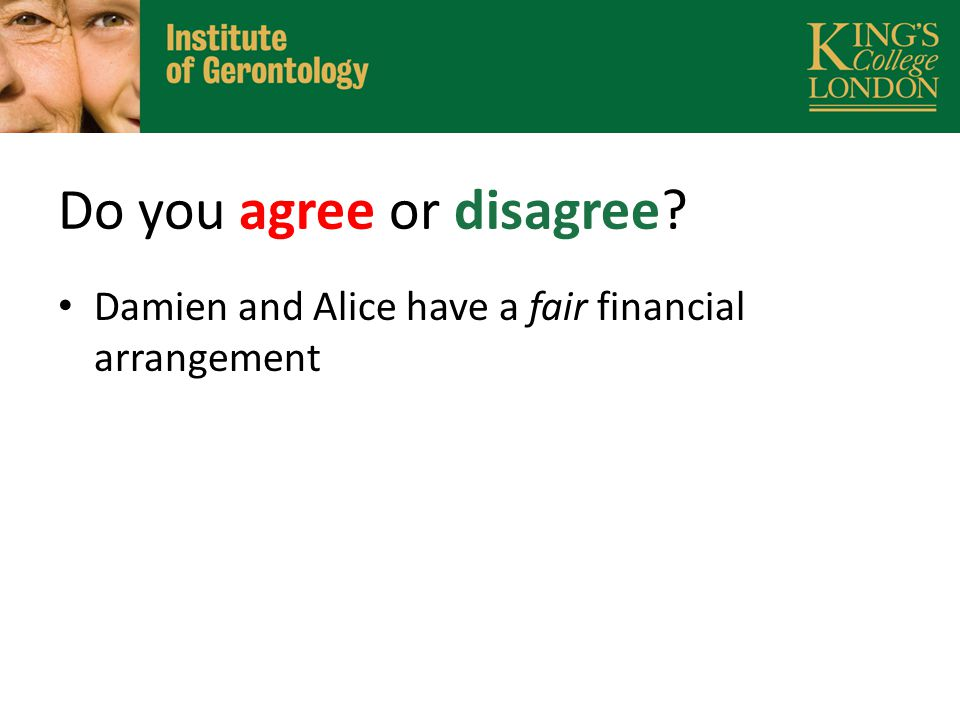 Do you agree or disagree Damien and Alice have a fair financial arrangement