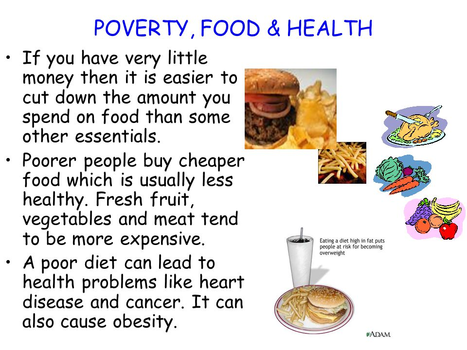 POVERTY, FOOD & HEALTH If you have very little money then it is easier to cut down the amount you spend on food than some other essentials.