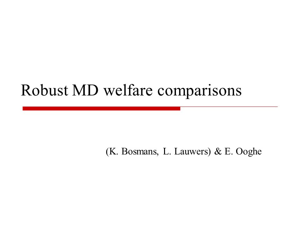 Robust MD welfare comparisons (K. Bosmans, L. Lauwers) & E. Ooghe