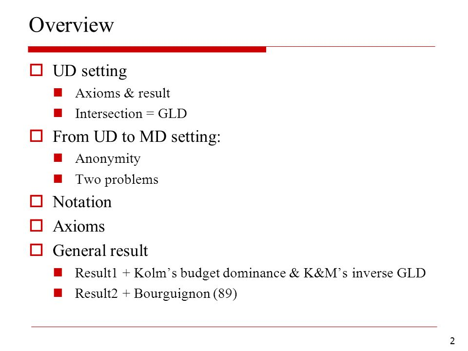 2 Overview  UD setting Axioms & result Intersection = GLD  From UD to MD setting: Anonymity Two problems  Notation  Axioms  General result Result1 + Kolm's budget dominance & K&M's inverse GLD Result2 + Bourguignon (89)