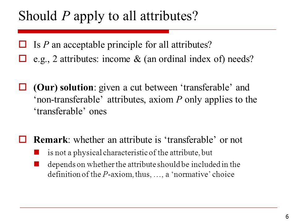 6 Should P apply to all attributes.  Is P an acceptable principle for all attributes.