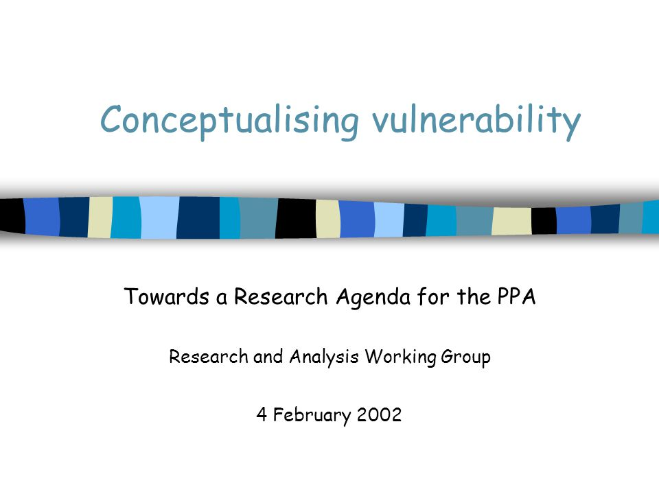 Outline of the presentation The PRSP, the PPA and vulnerability What the PRSP says about vulnerability A conceptual framework for vulnerability Pointers for the PPA process