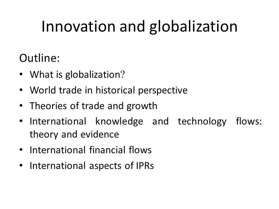 Innovation and globalization Outline: What is globalization .