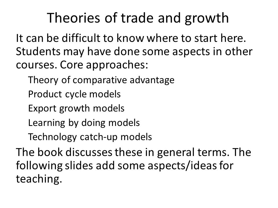 Theories of trade and growth It can be difficult to know where to start here.