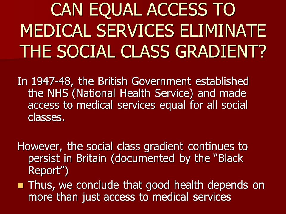 CAN EQUAL ACCESS TO MEDICAL SERVICES ELIMINATE THE SOCIAL CLASS GRADIENT.