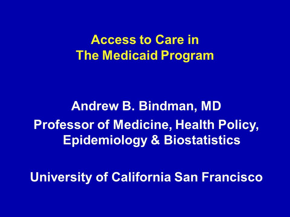 Access to Care in The Medicaid Program Andrew B.