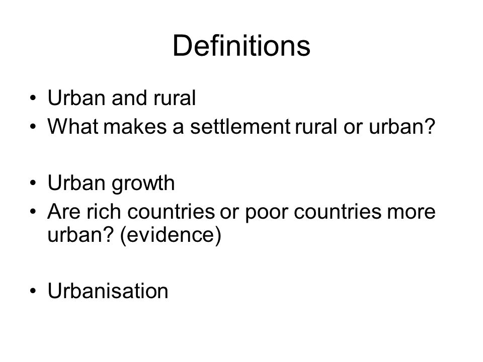 Definitions Urban and rural What makes a settlement rural or urban.