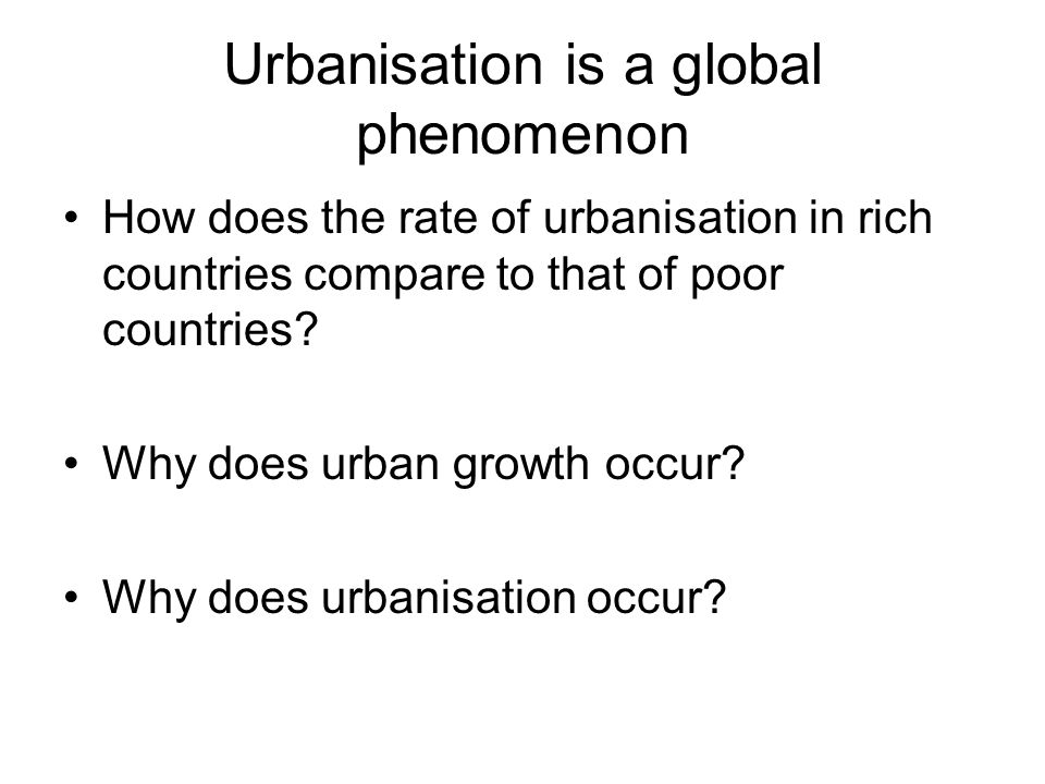 Urbanisation is a global phenomenon How does the rate of urbanisation in rich countries compare to that of poor countries.