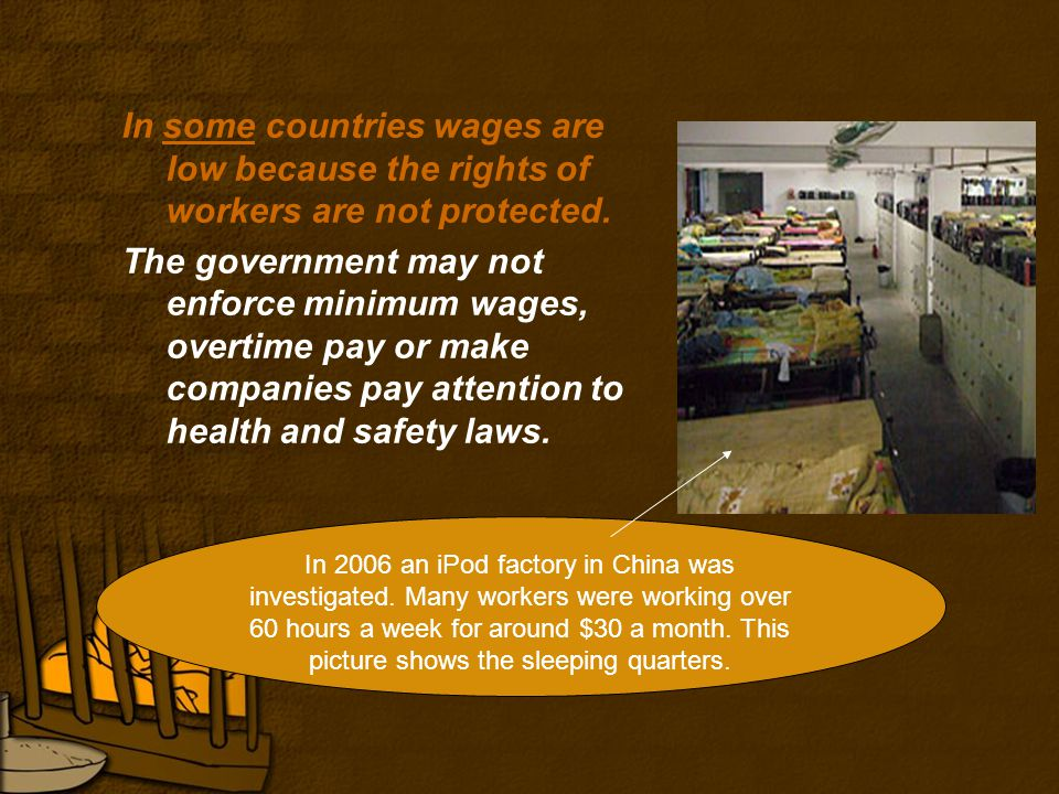 In some countries wages are low because the rights of workers are not protected.