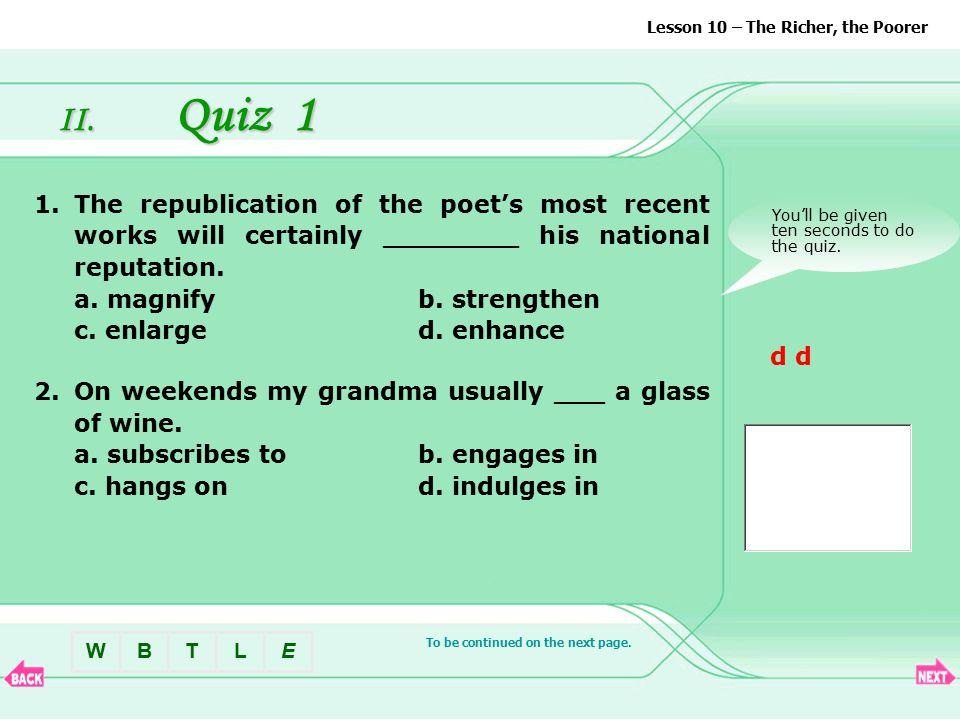 II. Quiz List 1.Quiz 1Quiz 1 2.Quiz 2Quiz 2 Lesson 10 – The Richer, the Poorer BTLEW