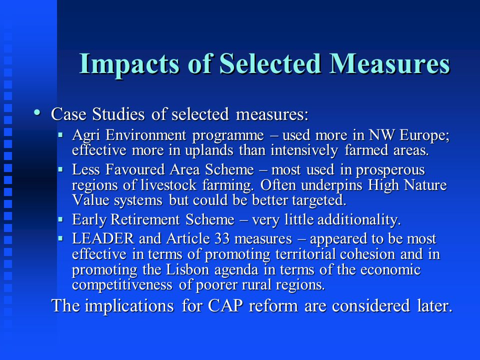 Impacts of Selected Measures Case Studies of selected measures: Case Studies of selected measures:  Agri Environment programme – used more in NW Euro