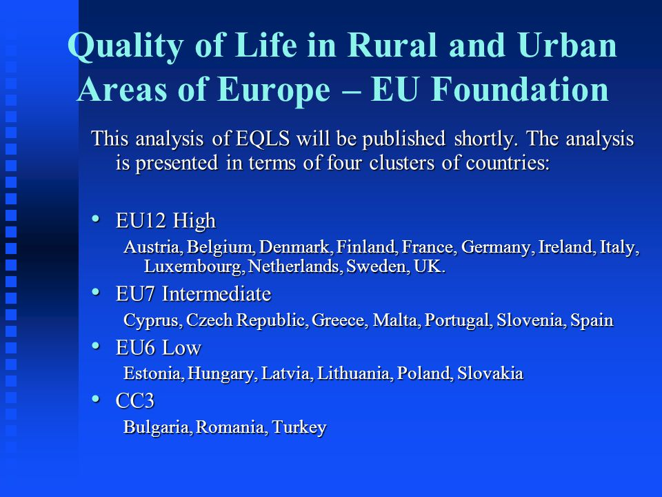 Quality of Life in Rural and Urban Areas of Europe – EU Foundation This analysis of EQLS will be published shortly. The analysis is presented in terms