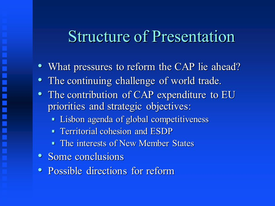Structure of Presentation What pressures to reform the CAP lie ahead? What pressures to reform the CAP lie ahead? The continuing challenge of world tr