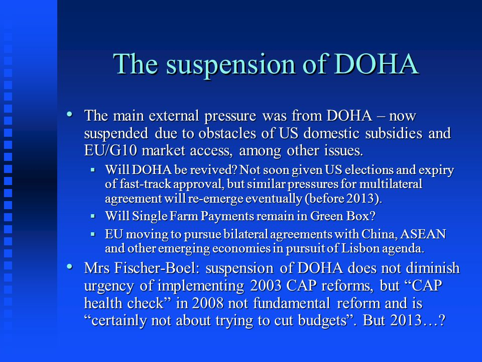 The suspension of DOHA The main external pressure was from DOHA – now suspended due to obstacles of US domestic subsidies and EU/G10 market access, am