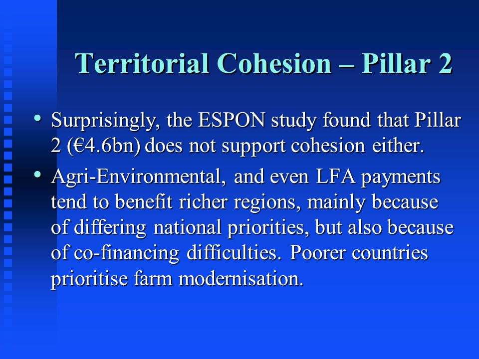 Territorial Cohesion – Pillar 2 Surprisingly, the ESPON study found that Pillar 2 (€4.6bn) does not support cohesion either. Surprisingly, the ESPON s