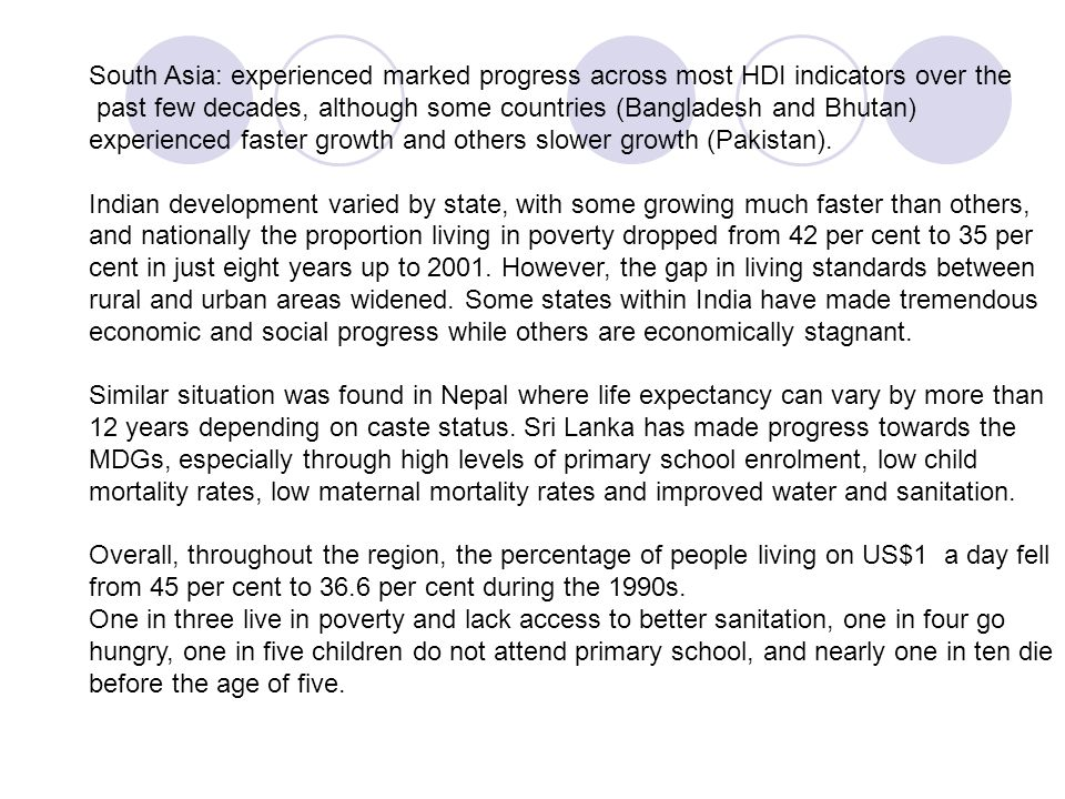 South Asia: experienced marked progress across most HDI indicators over the past few decades, although some countries (Bangladesh and Bhutan) experien