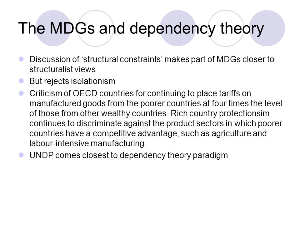 The MDGs and dependency theory Discussion of 'structural constraints' makes part of MDGs closer to structuralist views But rejects isolationism Critic