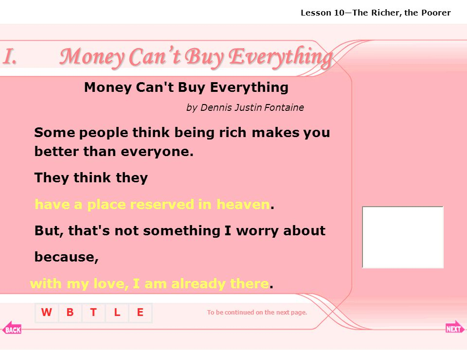 BTLEW Lesson 10—The Richer, the Poorer Money Can t Buy Everything by Dennis Justin Fontaine Some people think being rich makes you better than everyone.