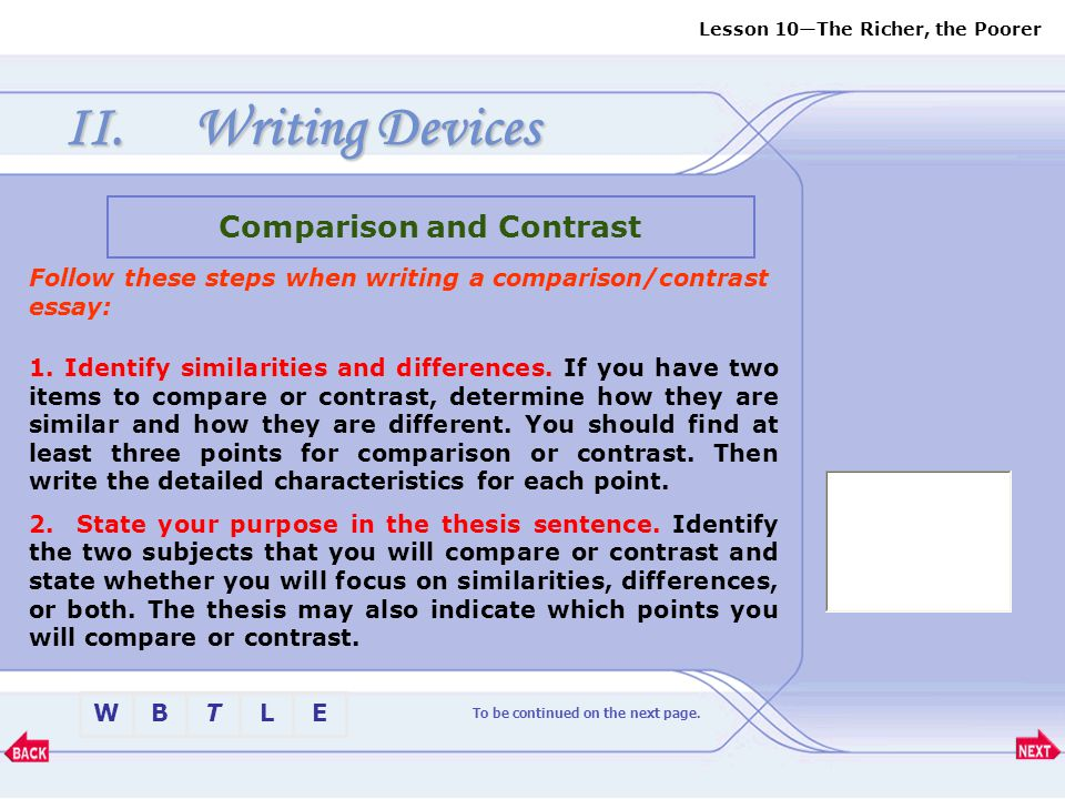 Lesson 10—The Richer, the Poorer BTLEW II.Writing Devices Comparison and Contrast To be continued on the next page. What is a comparison/contrast essa