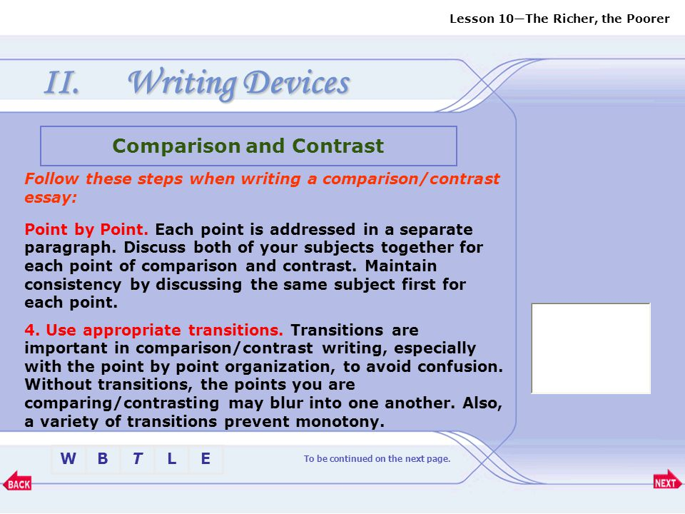 Lesson 10—The Richer, the Poorer BTLEW II.Writing Devices Comparison and Contrast To be continued on the next page. Follow these steps when writing a