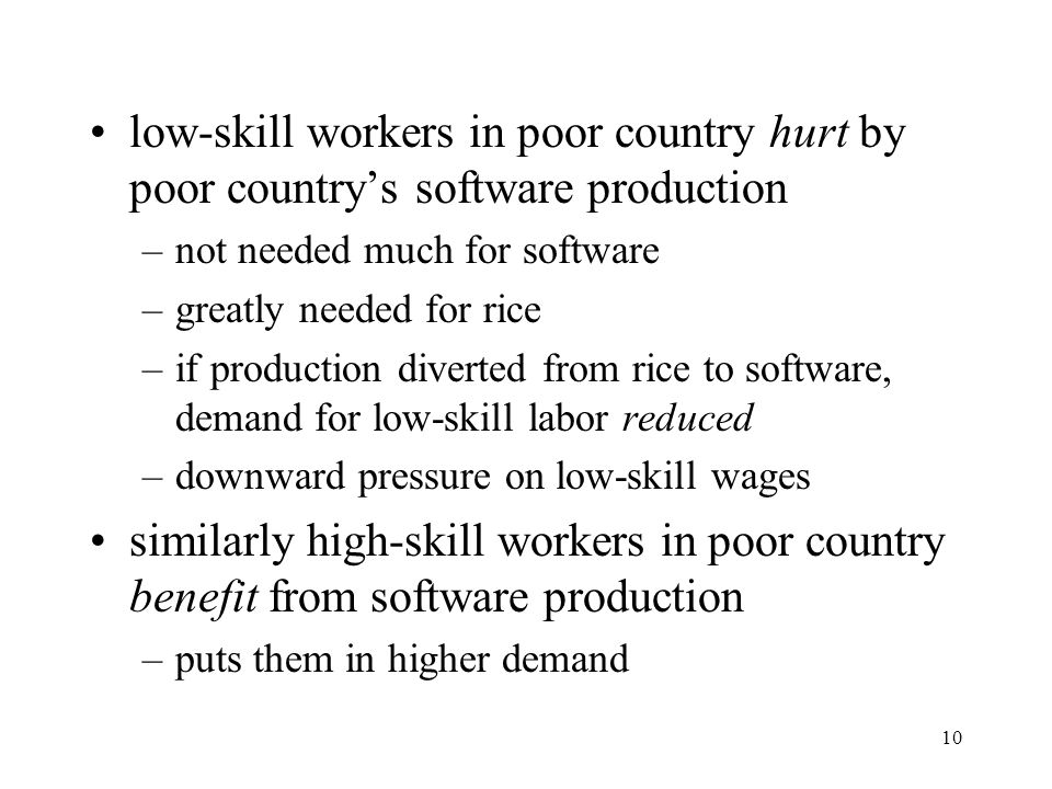 10 low-skill workers in poor country hurt by poor country's software production –not needed much for software –greatly needed for rice –if production