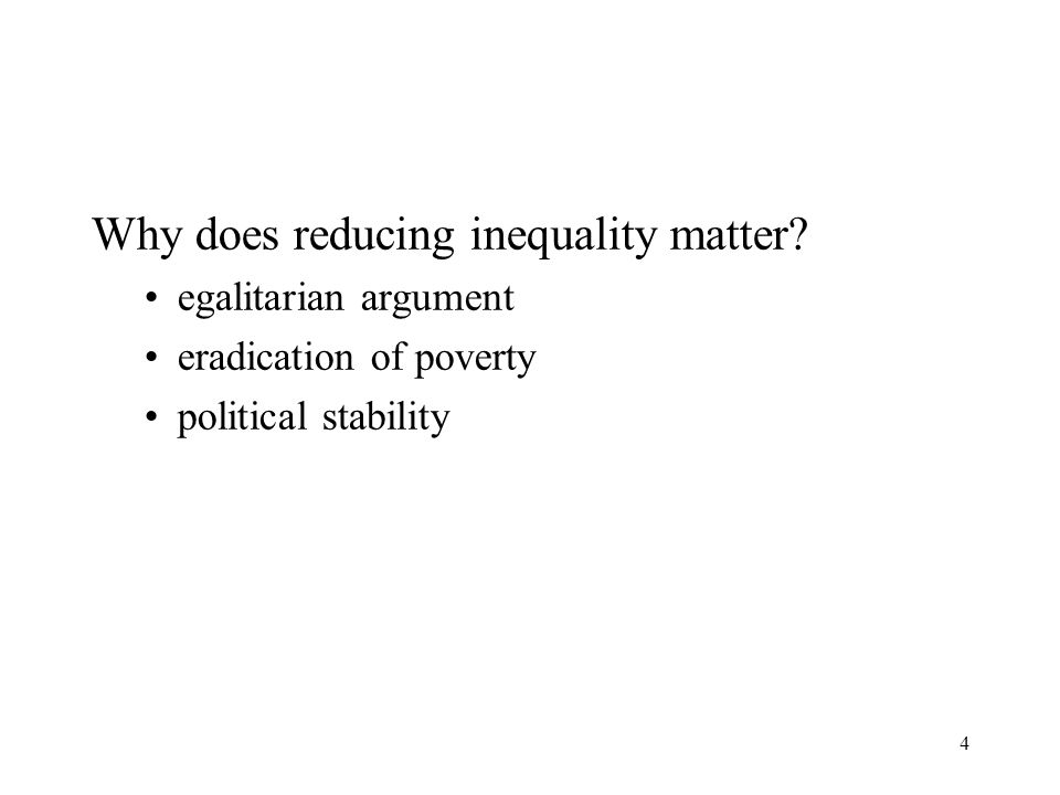 4 Why does reducing inequality matter? egalitarian argument eradication of poverty political stability