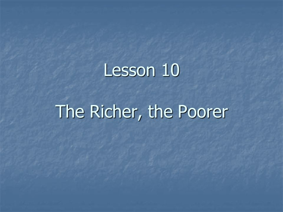 Lesson 10 The Richer, the Poorer